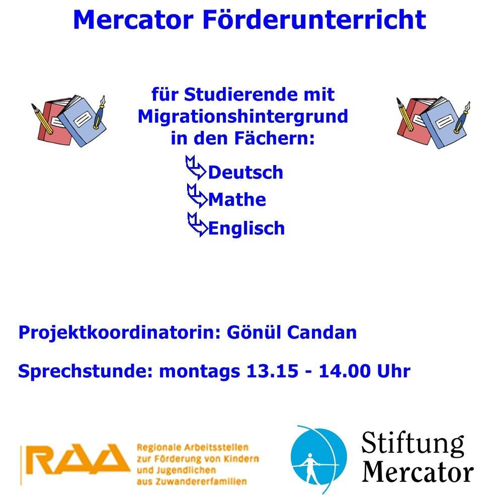 Mercator Foerderunterricht - für Studierende mit Migrationshintergrung - in den Fächern Deutsch, Mathematik und Englisch. Projektleitung Gönül Candan - Sprechstunde: montags 13:15 - 14:00 Uhr