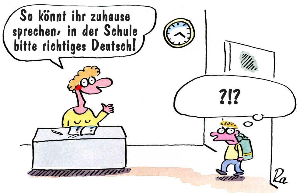 Comic: Lehrerin: So könnt ihrzuhause sprechen, in der Schule bitte richtiges Deutsch! Schüler: Argh!